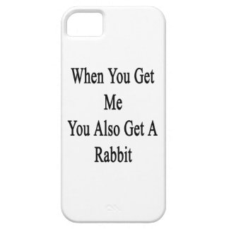 When You Get Me You Also Get A Rabbit iPhone 5 Case