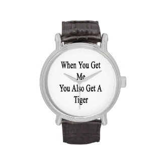 When You Get Me You Also Get A Tiger Wrist Watches