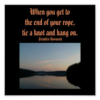 When you get to the end of yoor rope,...Poster Poster