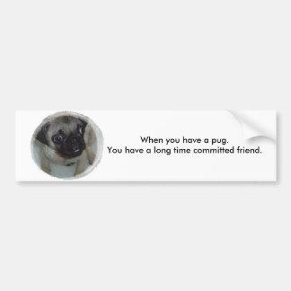 When you have a pug.  You have a l... Car Bumper Sticker