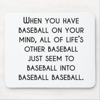 When You Have Baseball On Your Mind Mouse Pad