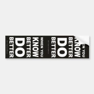 When You Know Better, Do Better Bumper Sticker