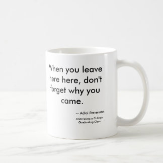 When you leavehere here, don't forget why you c... classic white coffee mug