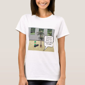 When You Polish the Floor.... T-Shirt