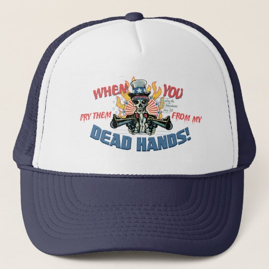 When You Pry Them From MY COLD DEAD Hands Trucker Hat