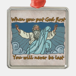WHEN YOU PUT GOD FIRST, YOU WILL NEVER BE LAST METAL ORNAMENT