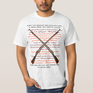 When you remove the people's right to bear arms, shirt