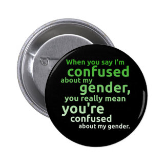 When you say I'm confused about my gender... Button