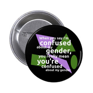 When you say I'm confused about my gender... Pinback Button