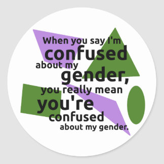 When you say I'm confused about my gender... Classic Round Sticker