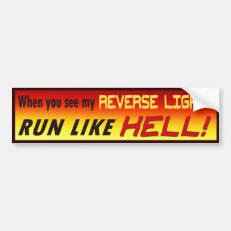 When you see my reverse lights, RUN LIKE HELL! Bumper Sticker