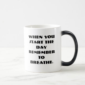 When you start the day remember to breathe. 11 oz magic heat Color-Changing coffee mug