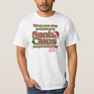 When you stop believing in Santa...underwear. T Shirt