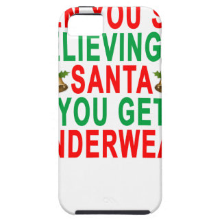 WHEN YOU STOP BELIEVING IN SANTA YOU GET UNDERWEAR iPhone SE/5/5s CASE