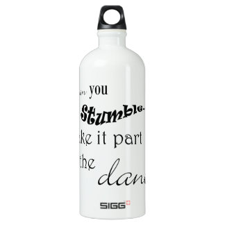 When you stumble make it part of the dance aluminum water bottle