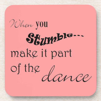 When you stumble make it part of the dance beverage coaster