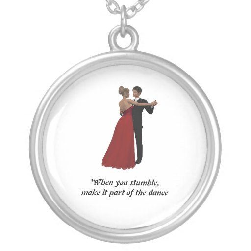 """""""When you stumble, make it part of the dance Necklaces"""
