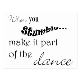 When you stumble make it part of the dance postcards