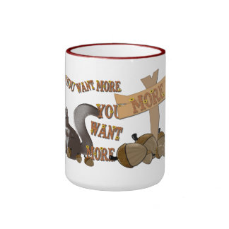 When You Want More You Want MORE Ringer Coffee Mug