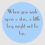 When you wish upon a star, a little boy might n... classic round sticker