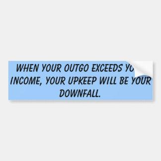 When your outgo exceeds your income ... car bumper sticker