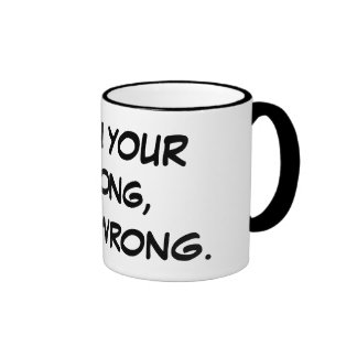 When Your Wrong, Your Wrong. Ringer Mug