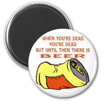 When You're Dead You're Dead But Until Then Beer Magnet