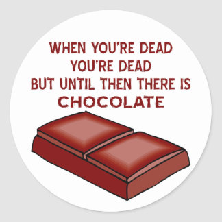 When You're Dead You're Dead Until Then Chocolate Classic Round Sticker