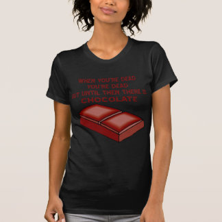 When You're Dead You're Dead Until Then Chocolate Tee Shirts