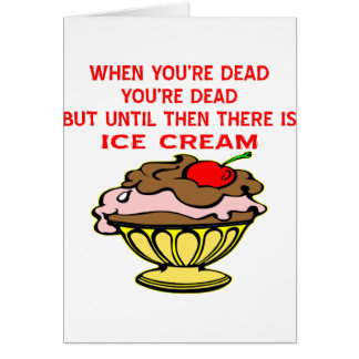 When You're Dead You're Dead Until Then Ice Cream Greeting Card
