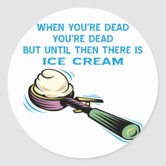When You're Dead You're Dead Until Then Ice Cream Round Stickers