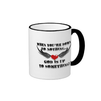When You're Down To Nothing Coffee Mugs