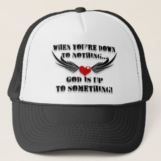 When You're Down To Nothing Trucker Hat
