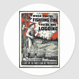 When You're Fighting Fires You're Not Logging Classic Round Sticker