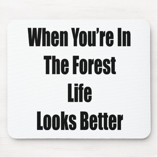 When You're In The Forest Life Looks Better Mouse Pad