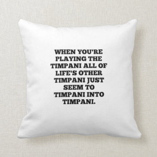 When You're Playing The Timpani Throw Pillow