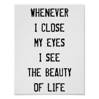 Whenever I close my eyes, I see the beauty of life Poster