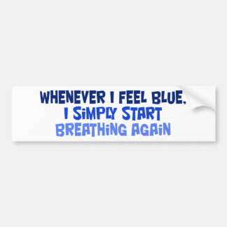 Whenever I feel blue Bumper Sticker