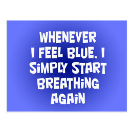Whenever I feel blue Postcard