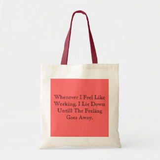 Whenever I Feel Like Working, I Lie Down Untill... Tote Bag