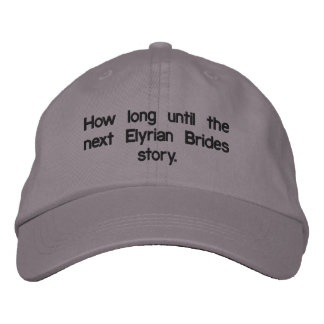 When's the next Elyrian Brides story? Embroidered Baseball Cap