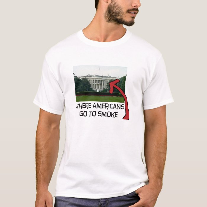 WHERE AMERICANS GO TO SMOKE: THE WHITE HOUSE T-Shirt