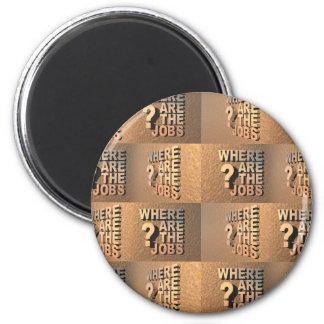 Where Are The Jobs? 2 Inch Round Magnet