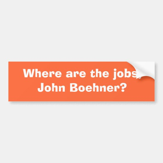Where are the jobs, John Boehner? Bumper Sticker