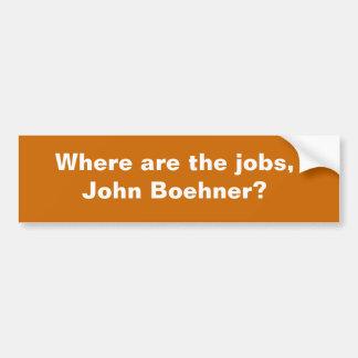 Where are the jobs, John Boehner? Bumper Sticker