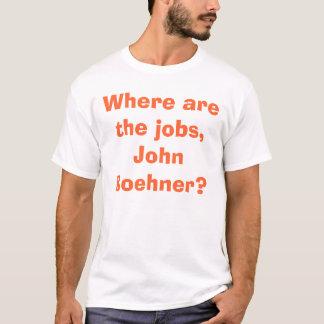 Where are the jobs, John Boehner? T-Shirt