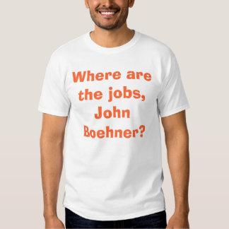 Where are the jobs, John Boehner? Tee Shirt