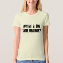 Where are the true healers? T-Shirt