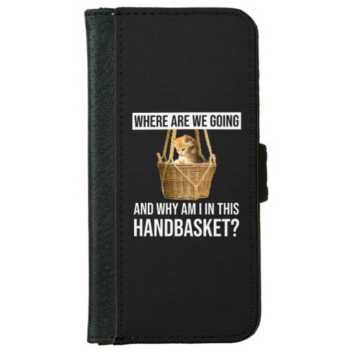 Where Are We Going & Why Am I In This Handbasket? iPhone 6/6s Wallet Case