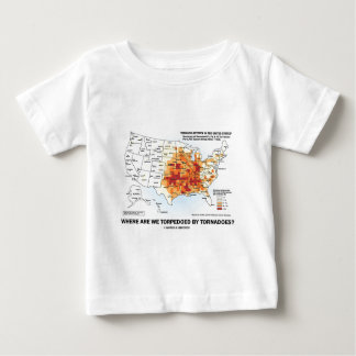 Where Are We Torpedoed By Tornadoes? Baby T-Shirt